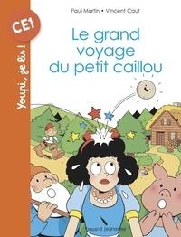 Paul Martin et Vincent Caut - Le grand voyage du petit caillou.