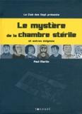 Paul Martin - Le mystère de la chambre stérile et autres énigmes.