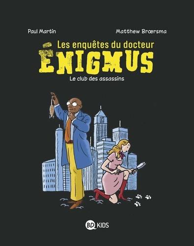 Les enquêtes du docteur Énigmus, Tome 01. Le club des assassins