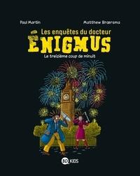 Paul Martin et Matthew Broersma - Les enquêtes du docteur Enigmus Tome 3 : Le treizième coup de minuit.
