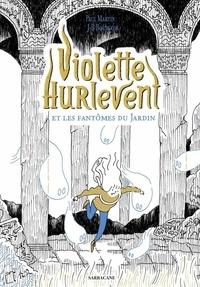 Paul Martin et Jean-Baptiste Bourgois - Violette Hurlevent et les fantômes du jardin.