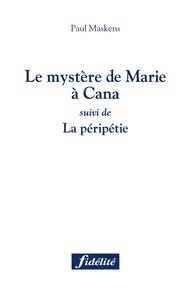 Paul Maskens - Le mystère de Marie à Cana - Suivi de La péripétie.