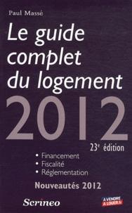 Paul Massé - Le guide complet du logement 2012.