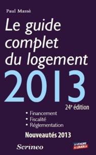 Paul Massé - Le guide complet du logement 2013.