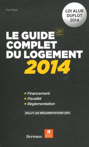 Paul Massé - Le guide complet du logement 2014.