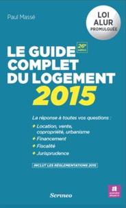 Paul Massé - Le guide complet du logement 2015.