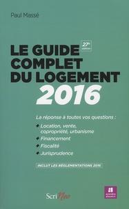 Le guide complet du logement - La réponse à toutes vos questions : location, vente copropriété, urbanisme, financement, fiscalité, jurisprudence.pdf