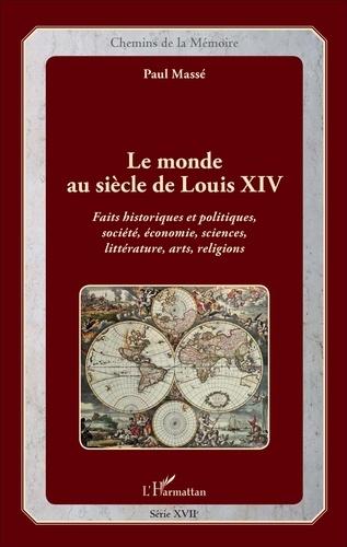 Le monde au siècle de Louis XIV. Faits historiques et politiques, société, économie, sciences, littérature, arts, religions