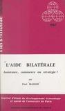 Paul Masson et  Institut d'Étude du Développem - L'aide bilatérale - Assistance, commerce ou stratégie ?.