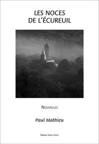 Paul Mathieu - Les noces de l'écureuil et autres nouvelles.