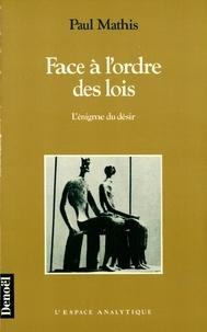 Paul Mathis - Face à l'ordre des lois - L'énigme du désir.
