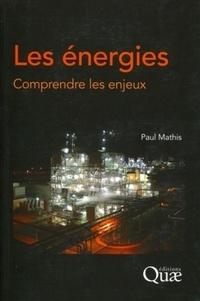 Paul Mathis - Les énergies - Comprendre les enjeux.