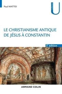 Le christianisme antique- De Jésus à Constantin - Paul Mattei pdf epub