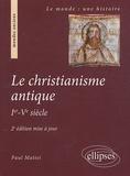 Paul Mattei - Le Christianisme antique - Ier-Ve siècle.