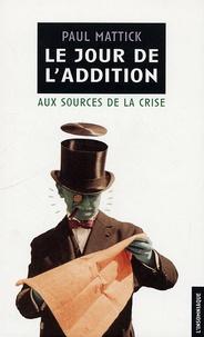 Paul Mattick - Le jour de l'addition - Aux sources de la crise.