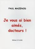 Paul Mazenod - Je vous ai bien aimés, docteurs !.