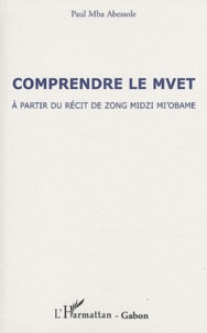 Comprendre le Mvet - A partir du récit de Zong Mdizi Miobame.pdf