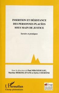 Paul Mbanzoulou et Martine Herzog-Evans - Insertion et désistance des personnes placées sous main de justice - Savoirs et pratiques.