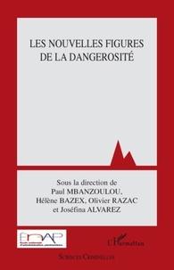 Paul Mbanzoulou et Hélène Bazex - Les nouvelles figures de la dangerosité.