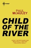 Paul McAuley - Child of the River - Confluence Book 1.
