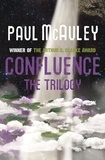 Paul McAuley - Confluence - The Trilogy - Child of the River, Ancients of Days, Shrine of Stars.