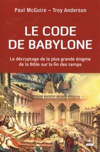 Paul McGuire et Troy Anderson - Le code de Babylone - Le décryptage de la plus grande énigme de la Bible sur la fin des temps.