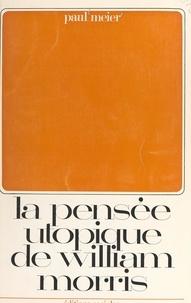 Paul Meier - La pensée utopique de William Morris.
