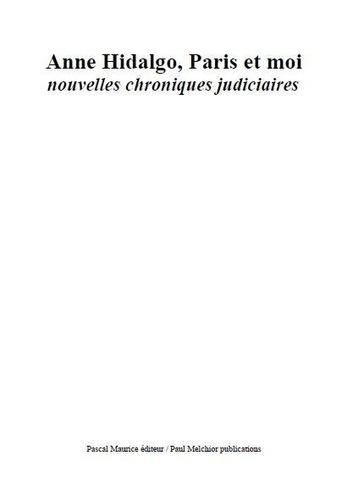 Paul Melchior - Anne Hidalgo, Paris et moi - nouvelles chroniques judiciaires.