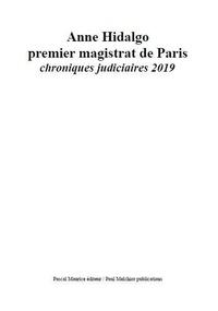 Paul Melchior et Ouvrage Collectif - Anne Hidalgo premier magistrat de Paris - chroniques judiciaires 2019.