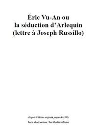 Paul Melchior - Eric Vu-An ou La séduction d'Arlequin - (lettre à Joseph Russillo).