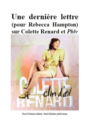 Paul Melchior - Une dernière lettre - (pour Rebecca Hampton) sur Colette Renard et Pblv.