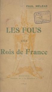 Paul Méléar - Les Fous des rois de France.