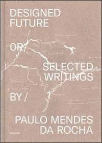Paul Mendes da rocha - Paulo Mendes da Rocha designed future selected texts.