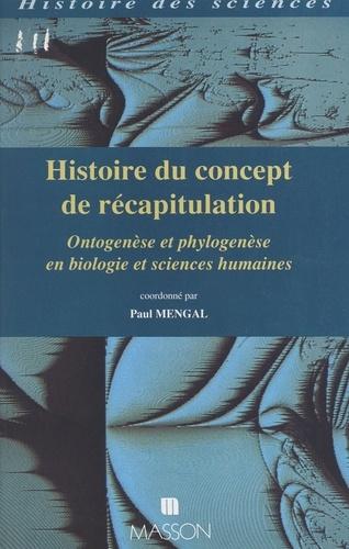 HISTOIRE DU CONCEPT DE RECAPITULATION. Ontogenèse et phylogenèse en biologie et sciences humaines