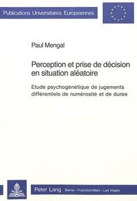 Paul Mengal - Perception et prise de décision en situation aléatoire - Etude psychogénétique de jugements différentiels de numérosité et de durée.