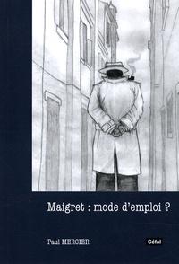 Paul Mercier - Maigret : mode d'emploi ?.