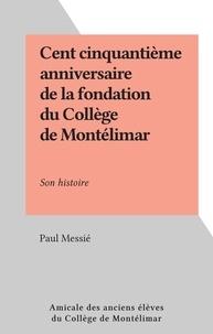 Paul Messié - Cent cinquantième anniversaire de la fondation du Collège de Montélimar - Son histoire.