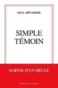 Paul Métadier - Simple temoin - Survol d'un siècle.