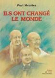 Paul Meunier - Ils ont changé le monde - Gandhi, Dom Helder Camara, Raoul Follereau.