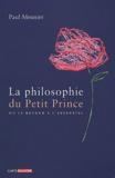 Paul Meunier - La philosophie du Petit Prince - Ou le retour à l'essentiel.
