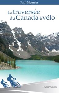Paul Meunier - La traversée du Canada à vélo.