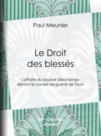 Paul Meunier - Le Droit des blessés - L'affaire du zouave Deschamps devant le conseil de guerre de Tours.