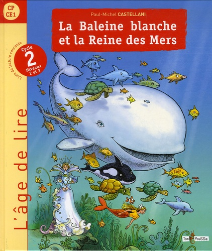 Paul-Michel Castellani - La Baleine blanche et la Reine des Mers - Livre de lecture Cycle 2 niveaux 2 et 3 (CP-CE1).