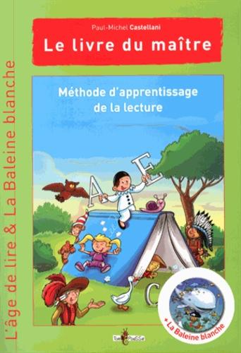 Paul-Michel Castellani - Méthode d'apprentissage de la lecture L'âge de lire & La Baleine blanche - Le livre du maître.