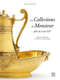 Paul Micio - Les collections de Monsieur frère de Louis XIV - Orfèvrerie et objets d'art des Orléans sous l'Ancien Régime. 1 Cédérom