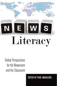 Paul Mihailidis - News Literacy - Global Perspectives for the Newsroom and the Classroom.