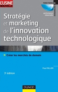 Paul Millier - Stratégie et marketing de l'innovation technologique - 3ème édition - Lancer avec succès des produits qui n'existent pas sur des marchés qui n'existent pas encore.