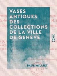 Paul Milliet et H. Silvestre - Vases antiques des collections de la ville de Genève.