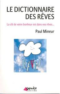 Le dictionnaire des rêves- La clé de votre bonheur est dans vos rêves - Paul Mineur |