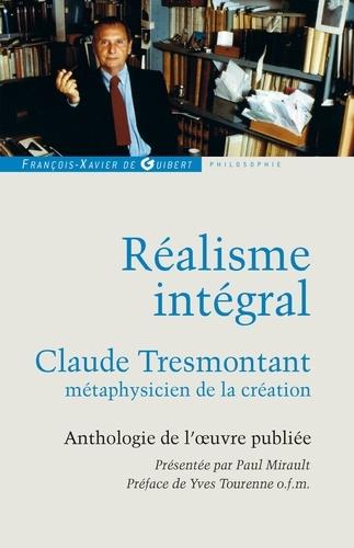 Réalisme intégral. Claude Tresmontant, métaphysicien de la création ; Anthologie de l'oeuvre publiée